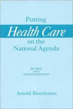Putting Health Care on the National Agenda : Revised and Updated Edition - Arnold Birnbaum