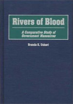 Rivers of Blood : A Comparative Study of Government Massacres - Brenda K Uekert