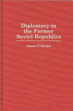 Diplomacy in the Former Soviet Republics : The Gripping Story of the RAF's Bloodiest Raid on ... - James P. Nichol