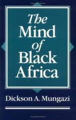 The Mind of Black Africa : Albert Shanker of the American Federation of Teach... - Dickson A. Mungazi