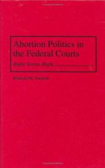 Abortion Politics in the Federal Courts : Right Versus Right - Barbara M. Yarnold