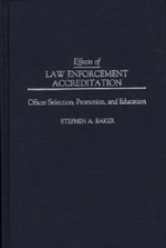 Effects of Law Enforcement Accreditation : Officer Selection, Promotion and Education - Stephen A. Baker