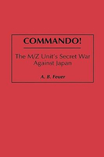 Commando! : M/Z Unit's Secret War Against Japan - A.B. Feuer