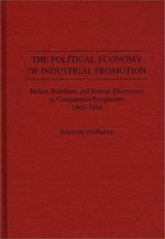 The Political Economy of Industrial Promotion : Indian, Brazilian and Korean Electronics in Comparative Perspective, 1969-64 - E. Sridharan