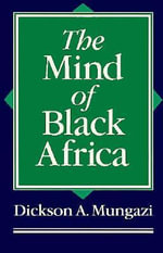 The Mind of Black Africa : George Stark's Policy in Zimbabwe - Dickson A. Mungazi