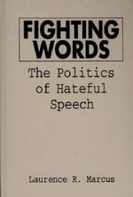 Fighting Words : The Politics of Hateful Speech - Laurence R. Marcus