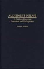 Alzheimer's Disease : A Guide to Diagnosis, Treatment and Management - James Edward Soukup