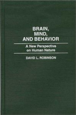 Brain, Mind and Behavior : New Perspective on Human Nature - David L. Robinson
