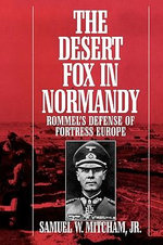 The Desert Fox in Normandy : Rommel's Defense of Fortress Europe - Samuel W. Mitcham