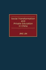 Social Transformation and Private Education in China - Jing Lin