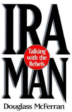 IRA Man : Talking with the Rebels - Douglass McFerran