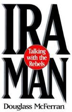 IRA Man : Talking with the Rebels - Douglass McFerran