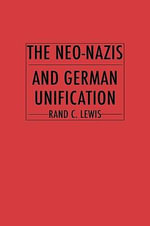 The Neo-Nazis and German Unification - Rand C. Lewis
