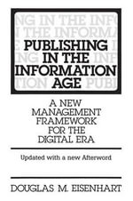 Publishing in the Information Age : A New Management Framework for the Digital Era - Douglas M. Eisenhart