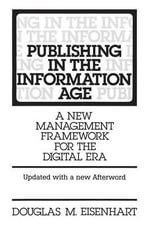 Publishing in the Information Age : A New Management Framework for the Digital Era - Douglas M. Eisenhart