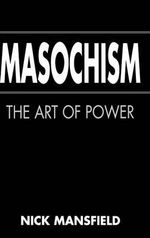 Masochism : The Art of Power - Nick Mansfield
