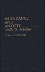 Abundance and Anxiety : America, 1945-60 - Gary A. Donaldson