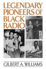 Legendary Pioneers of Black Radio - Gilbert Anthony Williams