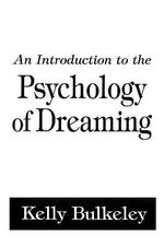 An Introduction to the Psychology of Dreaming : Garland Ref.Libr.of Humanities; 2048 - Kelly Bulkeley