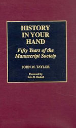 History in Your Hand : Fifty Years of the Manuscript Society - John M. Taylor