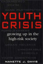Youth Crisis : Growing up in the High-Risk Society :  Growing up in the High-Risk Society - Nanette J. Davis