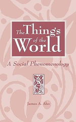 The Things of the World : Social Phenomenology - James A. Aho