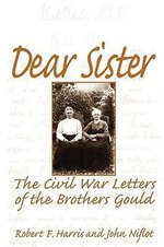 Dear Sister : Civil War Letters of the Brothers Gould - Charles Gould