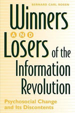 Winners and Losers of the Information Revolution : Psychological Change and Its Discontents - Bernard Rosen