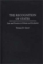 The Recognition of States : Law and Practice in Debate and Evolution - Thomas D. Grant