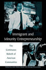 Immigrant and Minority Entrepreneurship : The Continuous Rebirth of American Communities - John Sibley Butler