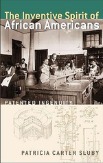 The Inventive Spirit of African Americans : Patented Ingenuity - Patricia Carter Sluby