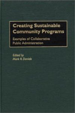 Creating Sustainable Community Programs : Examples of Collaborative Public Administration :  Examples of Collaborative Public Administration