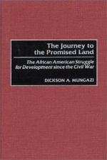 The Journey to the Promised Land : The African American Struggle for Development Since the Civil War :  The African American Struggle for Development Since the Civil War - Dickson A. Mungazi