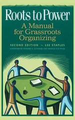 Roots to Power : A Manual for Grassroots Organizing - Lee Staples