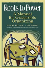 Roots to Power : A Manual for Grassroots Organizing Second Edition - Lee Staples