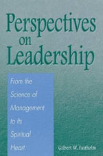 Perspectives on Leadership : From the Science of Management to Its Spiritual Heart - Gilbert W. Fairholm