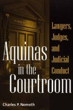 Aquinas in the Courtroom : Lawyers, Judges and Judicial Conduct - Charles P. Nemeth