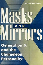Masks and Mirrors : Generation X and the Chameleon Personality - Bernard C. Rosen