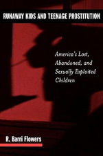 Runaway Kids and Teenage Prostitution : America's Lost, Abandoned and Sexually Exploited Children - Ronald B. Flowers