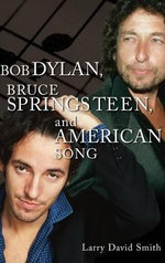 Bob Dylan, Bruce Springsteen and American Song - Larry David Smith