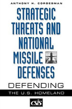 Strategic Threats and National Missile Defenses : Defending the U.S.Homeland - Anthony H. Cordesman