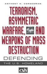Terrorism, Asymmetric Warfare and Weapons of Mass Destruction : Defending the U.S.Homeland - Anthony H. Cordesman