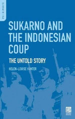 Sukarno and the Indonesian Coup : The Untold Story - Helen-Louise Hunter