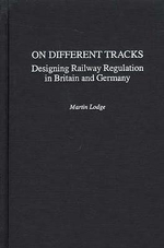 On Different Tracks : Designing Railway Regulation in Britain and Germany - Martin Lodge