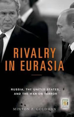 Rivalry in Eurasia : Russia, the United States, and the War on Terror - Minton F Goldman