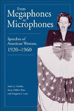 From Megaphones to Microphones : Speeches of American Women, 1920-1960 - Sandra J. Sarkela