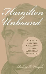 Hamilton Unbound : Finance and the Creation of the American Republic - Robert E. Wright