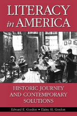 Literacy in America : Historic Journey and Contemporary Solutions - Edward E. Gordon