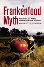 The Frankenfood Myth : How Protest and Politics Threaten the Biotech Revolution - Henry I. Miller