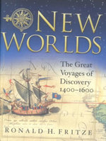 New Worlds : The Great Voyages of Discovery: 1400-1600 - Ronald H. Fritze
